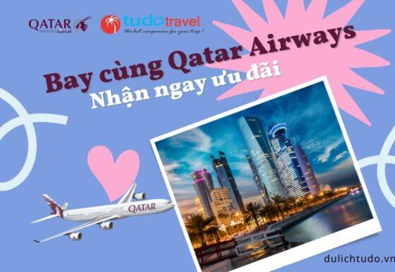 Bay cùng Qatar Airways nhận ngay ưu đãi